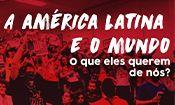 Folder do Evento: A América Latina e o Mundo